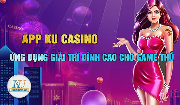 Hướng dẫn tải ku casino nhanh chóng và dễ dàng 01