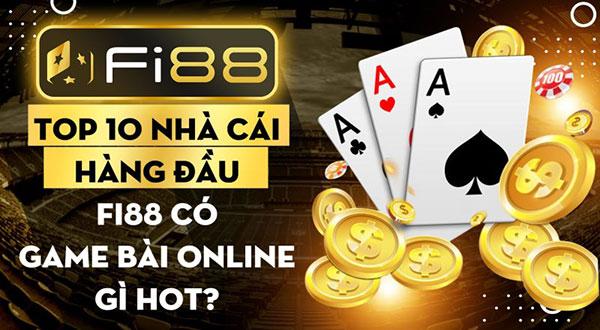 Top 10 nhà cái hàng đầu Fi88 có game bài online gì hot 01